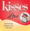 Kisses of Love: Heartwarming Messages to Say I Love You - Howard Books Staff, Howard Books
