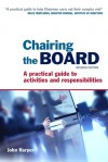 Chairing the Board: A Practical Guide to Activities and Responsibilities - John Harper