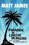 Paradise in Cheeseburgers: How I Lost Weight and How You Might Too - Matt James