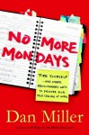 No More Mondays: Fire Yourself--and Other Revolutionary Ways to Discover Your True Calling at Work - Dan Miller