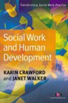 Social Work And Human Development (Transforming Social Work Practice) - Karen Crawford, Janet Walker