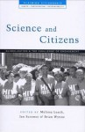 Science and Citizens: Globalization and the Challenge of Engagement (Claiming Citizenship Series: Rights, Participation and Accountability) - Melissa Leach, Brian Garfield, Ian Scoones
