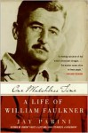 One Matchless Time: A Life of William Faulkner - Jay Parini