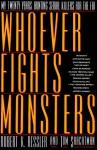 Whoever Fights Monsters: A Brillant FBI Detective's Career Long War Against Serial Killers - Robert K. Ressler, Tom Shachtman
