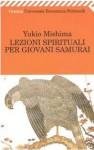 Lezioni spirituali per giovani samurai - Yukio Mishima, Lydia Origlia