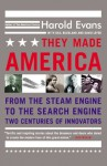 They Made America: From the Steam Engine to the Search Engine: Two Centuries of Innovators - Harold Evans, Gail Buckland, David Lefer