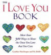 "The ""I Love You"" Book: More Than 500 Ways to Show the Ones You Love That You Care - Cynthia MacGregor, Vic Bobb"