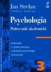 PSYCHOLOGIA. PODRĘCZNIK AKADEMICKI, Tom 3: Jednostka w Społeczeństwie i elementy psychologii stosowanej - Jan Strelau