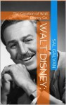 Walt Disney: the Creation of Walt Disney Co. - Sal Galvan, Matthew Jones