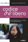 Codice libero (Free as in Freedom) Richard Stallman e la crociata per il software libero - Sam Williams