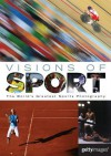 Visions of Sport: The World's Greatest Sports Photography - Justyn Barnes