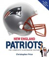 New England Patriots: The Complete Illustrated History - Christopher Price