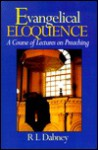 Evangelical Eloquence: A Course of Lectures of Preaching - Robert Lewis Dabney