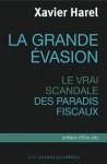 La grande évasion: Le vrai scandale des paradis fiscaux (French Edition) - Xavier Harel, Eva Joly