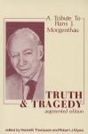 Truth and Tragedy: A Tribute to Hans J. Morganthau - Kenneth Thompson, Kenneth W. Thompson