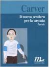 Il nuovo sentiero per la cascata. Poesie - Raymond Carver, Riccardo Duranti