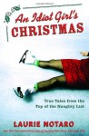 An Idiot Girl's Christmas: True Tales from the Top of the Naughty List - Laurie Notaro