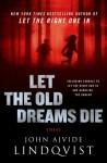 Let the Old Dreams Die -  Ebba Segerberg (Translator), John Ajvide Lindqvist