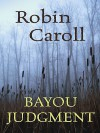 Bayou Judgment - Robin Caroll
