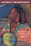 Ancient Traditions: Shamanism in Central Asia and the Americas - Gary Seaman, Jane S. Day