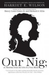 Our Nig: or, Sketches from the Life of a Free Black - Harriet E. Wilson, Henry Louis Gates Jr.