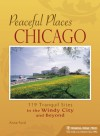 Peaceful Places: Chicago: 119 Tranquil Sites in the Windy City and Beyond - Anne Ford