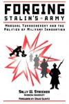 Forging Stalin's Army: Marshal Tukhachevsky And The Politics Of Military Innovation - David M. Glantz, Sally W. Stoecker