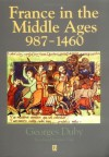 France in the Middle Ages 987-1460: From Hugh Capet to Joan of Arc (History of France) - Georges Duby, Juliet Vale