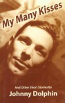 My Many Kisses: And Other Short Stories - Johnny Dolphin