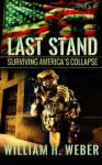 Last Stand: Surviving America's Collapse - William H. Weber
