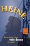 Heine ist gut: ein Lesebuch - Heinrich Heine, Dagmar Matten-Gohdes, Marie Marcks