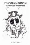 Progressively Restoring American Greatness - Anthony Watson