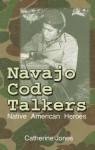 Navajo Code Talkers: Native American Heroes - Catherine Jones, Katy Huth Jones