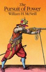 The Pursuit of Power: Technology, Armed Force, and Society since A.D. 1000 - William H. McNeill