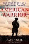 American Warrior: The True Story of a Legendary Ranger - Gary O'Neal, David Fisher