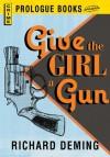 Give the Girl a Gun (Prologue Books) - Richard Deming