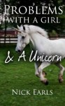Problems With a Girl & a Unicorn: A Short Story - Nick Earls, Exciting Press