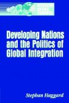 Developing Nations and the Politics of Global Integration - Stephan Haggard