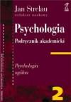 PSYCHOLOGIA. PODRĘCZNIK AKADEMICKI, Tom 2: Psychologia ogólna - Jan Strelau