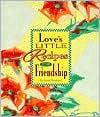 Love's Little Recipes for Friendship - Linda Evans Shepherd