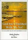 God Isn't Finished With Me Yet! - Kathy Hughes