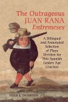 The Outrageous Juan Rana Entremeses: A Bilingual and Annotated Selection of Plays Written for This Spanish Age Gracioso - Peter Thompson