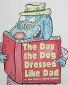 The Day the Dog Dressed Like Dad - Tom Amico, James Proimos