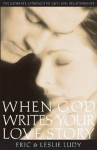 When God Writes Your Love Story - Eric Ludy, Leslie Ludy