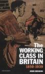 The Working Class in Britain: 1850-1939 - John Benson