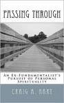 Passing Through: An Ex-Fundamentalist's Pursuit of Personal Spirituality - Craig A. Hart