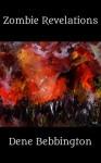 Zombie Revelations - Dene Bebbington