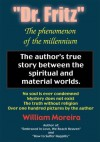 Dr. Fritz The Phenomenon of the Millenium: The author's true story between the spiritual and material worlds. - William Moreira