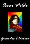 Oscar Wilde Grandes Clásicos (El Retrato de Dorian Gray, De Profundis, Un Marido Ideal, Una Mujer Sin Importancia, El Crimen de Lord Arthur Saville, El ... de Canterville...) (Spanish Edition) - Oscar Wilde