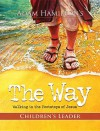 The Way: Children's Study: Walking in the Footsteps of Jesus (Children's Leader Guide) - Adam Hamilton